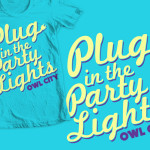 """Plug in the Party Lights"" shirt design for Owl City"