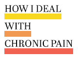 How I'm Dealing with Chronic Pain
