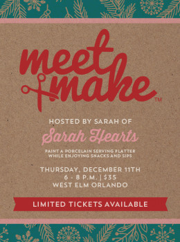 Come make a painted porcelain serving platter at Meet + Make, a holiday inspired craft workshop hosted by Sarah Hearts at West Elm Orlando on December 11th.